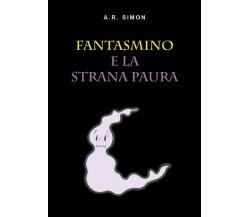 Fantasmino e la strana paura di A. R. Simon,  2018,  Youcanprint