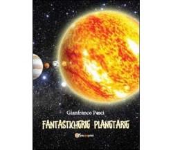 Fantasticherie planetarie  di Gianfranco Pesci,  2013,  Youcanprint