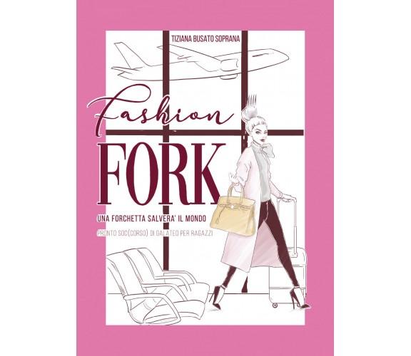 Fashion Fork - Tiziana Busato Soprana,  2019,  Youcanprint