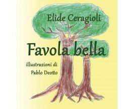 Favola bella di Elide Ceragioli,  2018,  Youcanprint