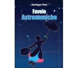 Favole astronomiche  di Gianfranco Pesci,  2013,  Youcanprint