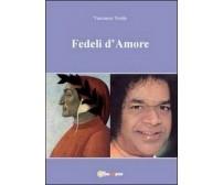 Fedeli d'amore - Vincenzo Troilo,  2011,  Youcanprint