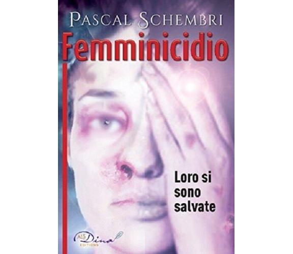 Femminicidio. Loro si sono salvate  - Pascal Schembri,  2014,  Dina Editions