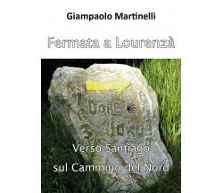 Fermata a Lourenzà - Giampaolo Martinelli,  2018,  Youcanprint - P