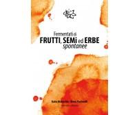 Fermentati di frutti, semi ed erbe spontanee di Katia Malacrida, Elena Pastorell