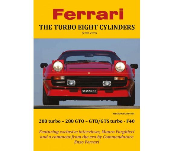 Ferrari THE TURBO EIGHT CYLINDERS (1982-1989) [Copertina Rigida] - Mantovani - P