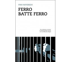 Ferro batte ferro di Pino Roveredo,  Bottega Errante Edizioni