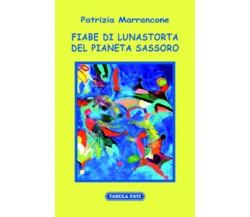 Fiabe di Lunastorta del pianeta Sassoro di Patrizia Marrancone, 2017, Tabula Fat