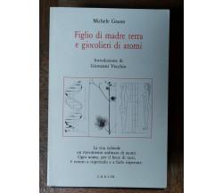 Figlio di madre terra e giocolieri di atomi - Grasso - CUECM,1995 - R