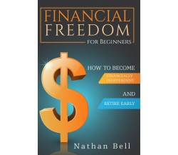 Financial Freedom for Beginners. How To Become Financially Independent and Retir