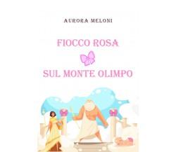 Fiocco rosa sul Monte Olimpo di Aurora Meloni,  2020,  Youcanprint