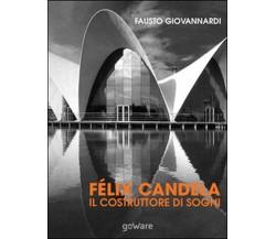 Félix Candela. Il costruttore di sogni, Fausto Giovannardi,  2015,  Youcanprint