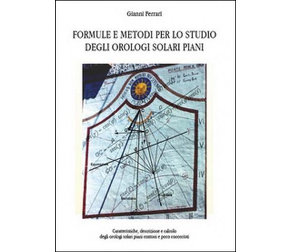 Formule e metodi per lo studio degli orologi solari piani  - Gianni Ferrari