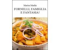 Fornelli, famiglia e fantasia!  di Marisa Marlia,  2014,  Youcanprint