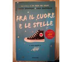 Fra il cuore e le stelle - C. Sfondrini , L.Zanforlin - Mondadori - 2008 - M