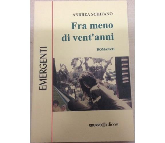 Fra meno di vent'anni - Schifano Andrea,  2000,  Gruppo Edicom