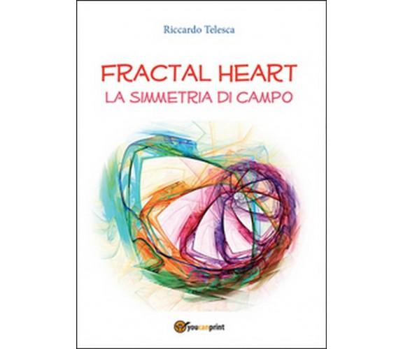 Fractal heart. La simmetria di campo  di Riccardo Telesca,  2015,  Youcanprint