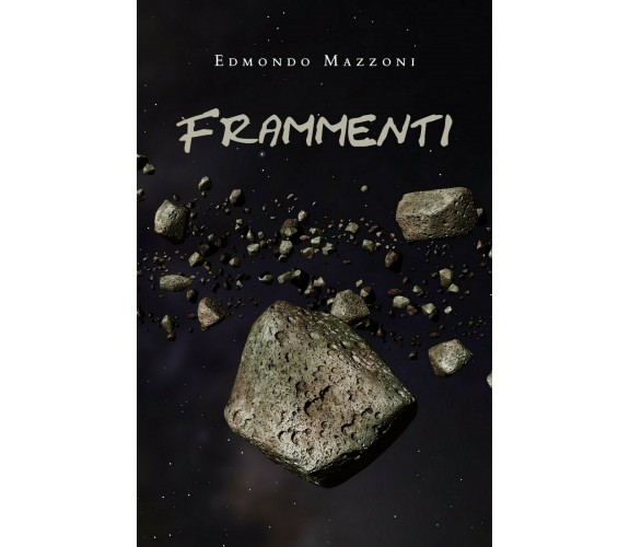 Frammenti di Edmondo Mazzoni,  2020,  Youcanprint