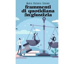 Frammenti di quotidiana (in) giustizia di Maria Rosaria Sodano,  2021,  Youcanpr