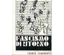 Franco Ferrarotti - FASCISMO DI RITORNO - 1973