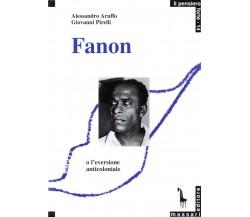 Frantz Fanon, o, L'eversione anticoloniale di Alessandro Aruffo, Giovanni Pirell