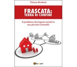 Frascata. Terra di confine di Tiziano Bordoni,  2016,  Youcanprint