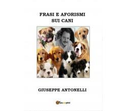 Frasi e aforismi sui cani di Giuseppe Antonelli,  2016,  Youcanprint