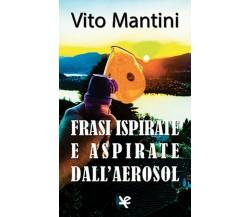 Frasi ispirate e aspirate dall'aerosol di Vito Mantini,  Algra Editore