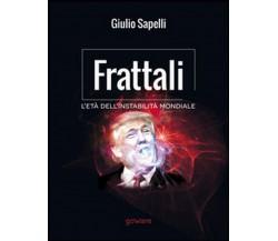 Frattali. L'età dell'instabilità mondiale, Giulio Sapelli,  2017,  Goware