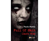 Full Of Shit (Dark Web) -  Paolo Mattia,  2017,  Youcanprint