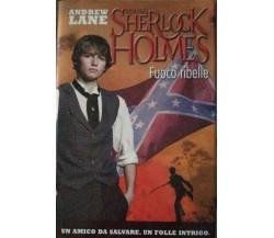 Fuoco ribelle- Young Sherlock Holmes - Andrew Lane - 2010 - Deagostini - lo -