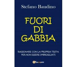 Fuori di gabbia - Stefano Baudino,  2017,  Youcanprint