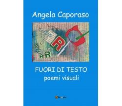 Fuori di testo, di Angela Caporaso,  2019,  Youcanprint- ER