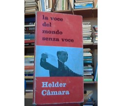 G. Weigner, B. Moosbrugger , Helder Camara . La voce del mondo senza voce