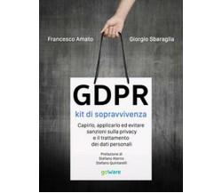 GDPR. Kit di sopravvivenza.Capirlo, applicarlo ed evitare sanzioni sulla privacy