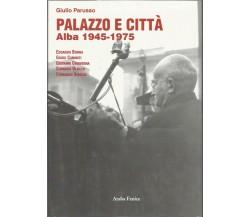 GIULIO PARUSSO : PALAZZO E CITTA' / ALBA 1945 - 1975 ARABA FENICE 2005