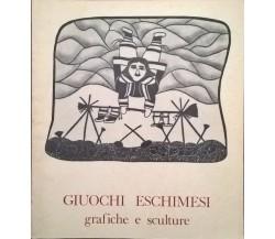 GIUOCHI ESCHIMESI: GRAFICHE E SCULTURE (1981 De Luca) Ca