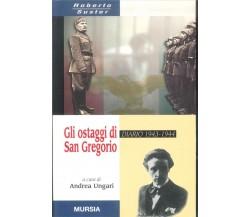 GLI OSTAGGI DI SAN GREGORIO DIARIO 1943-44 - ANDREA UNGARI