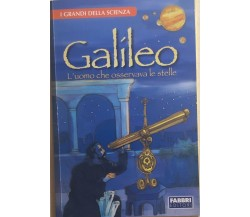 Galileo, l'uomo che osservava le stelle di Francesca Logi, Fabbri Editori