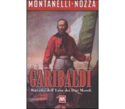 Garibaldi. Ritratto dell'Eroe dei Due Mondi - Indro Montanelli, Marco Nozza,