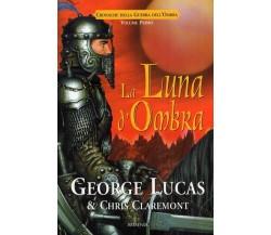 George Lucas & Chris Claremont LA LUNA D'OMBRA Rilegato Armenia 2005