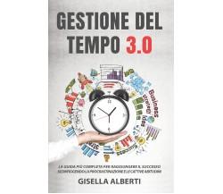 Gestione del tempo 3.0 di Gisella Alberti,  2021,  Youcanprint