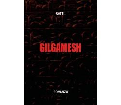 Gilgamesh di Ratti,  2020,  Youcanprint