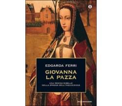 Giovanna la Pazza - Edgarda Ferri,  2014,  Mondadori