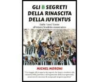 Gli 8 segreti della rinascita della Juventus - Michel Moroni,  2019,  Youcanprin