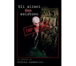 Gli alieni (non) esistono di Andrea Gamberini,  2016,  Youcanprint