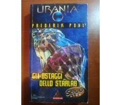 Gli ostaggi dello starlab - Frederik Pohl - Urania/Mondadori - 1997 -M