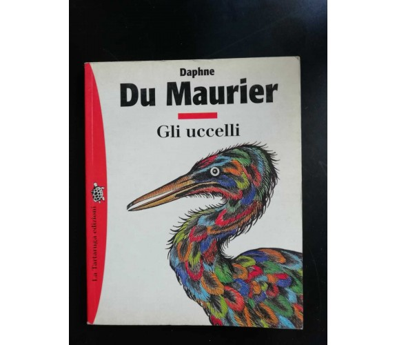 Gli uccelli - Daphne Du Maurier,  1996,  La Tartaruga Edizioni - P