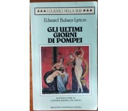 Gli ultimi giorni di Pompei - Bulwer-Lytton - BUR,1984 - R
