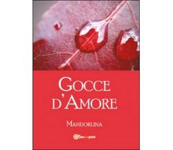 Gocce d'amore di Mandorlina,  2014,  Youcanprint
